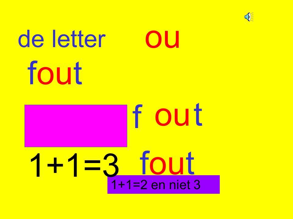 de letter ou fout f out fout 1+1=2 en niet 3 1+1=3