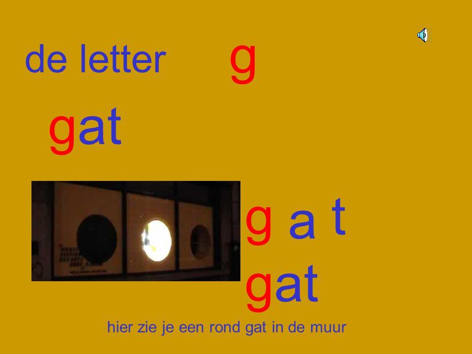 de letter g gat g a t hier zie je een rond gat in de muur