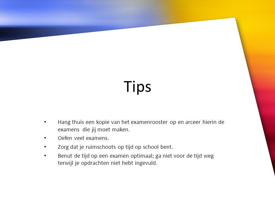 Tips Hang thuis een kopie van het examenrooster op en arceer hierin de examens die jij moet maken. Oefen veel examens. Zorg dat je ruimschoots op tijd