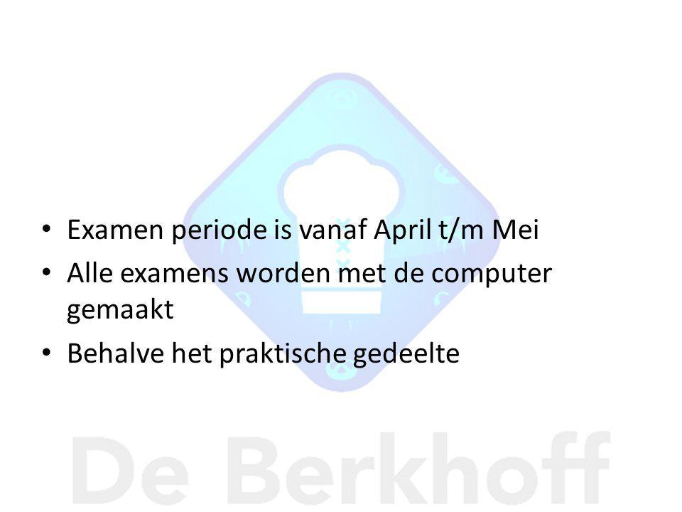 Examen periode is vanaf April t/m Mei Alle examens worden met de computer gemaakt Behalve het praktische gedeelte