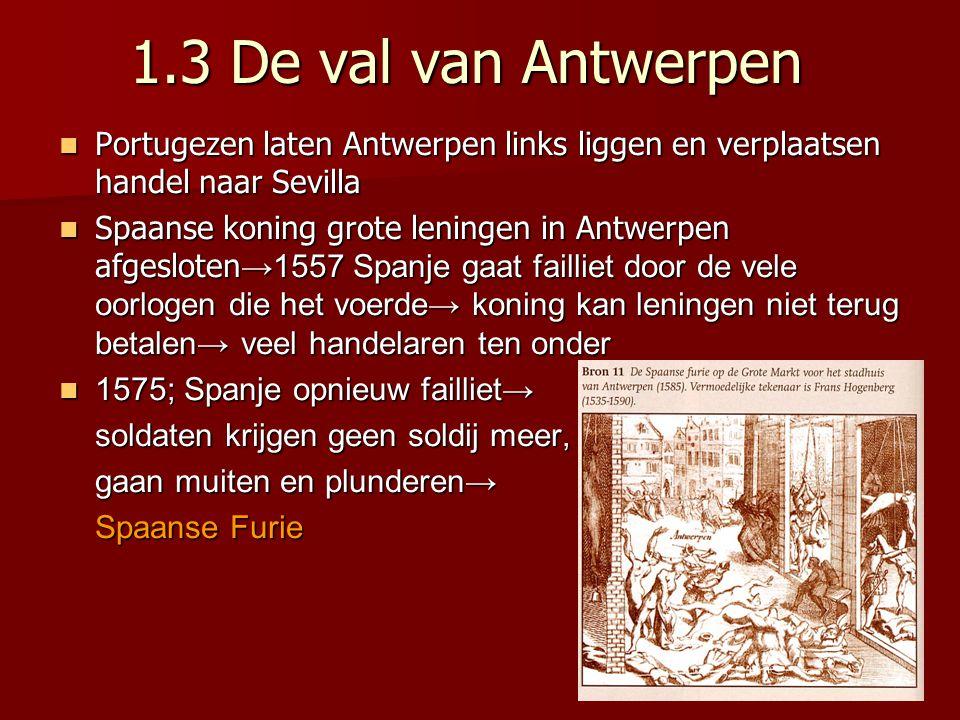 1.3 De val van Antwerpen Portugezen laten Antwerpen links liggen en verplaatsen handel naar Sevilla Portugezen laten Antwerpen links liggen en verplaa
