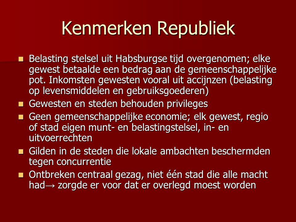 Kenmerken Republiek Belasting stelsel uit Habsburgse tijd overgenomen; elke gewest betaalde een bedrag aan de gemeenschappelijke pot. Inkomsten gewest