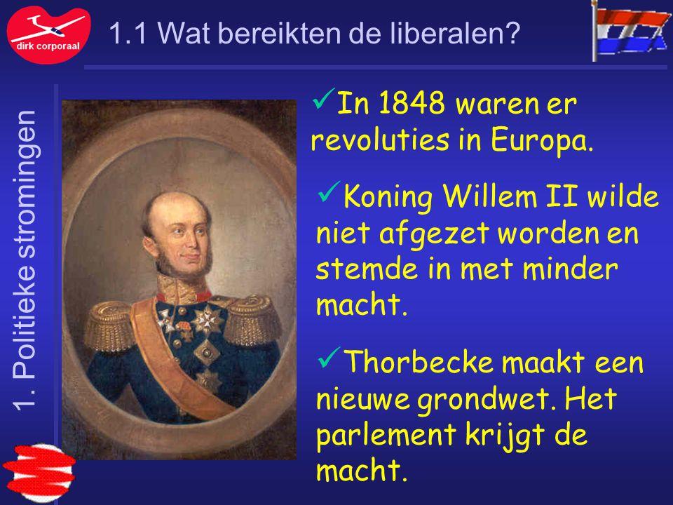 1.1 Wat bereikten de liberalen? In 1848 waren er revoluties in Europa. Koning Willem II wilde niet afgezet worden en stemde in met minder macht. Thorb