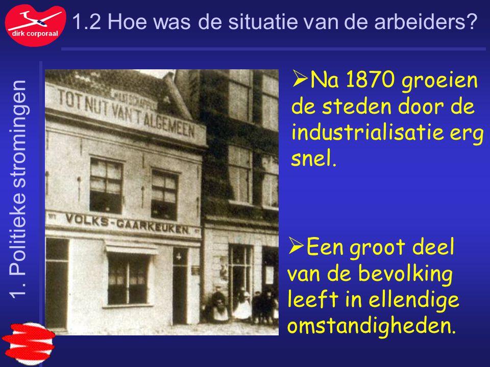 1.2 Hoe was de situatie van de arbeiders?  Na 1870 groeien de steden door de industrialisatie erg snel.  Een groot deel van de bevolking leeft in el