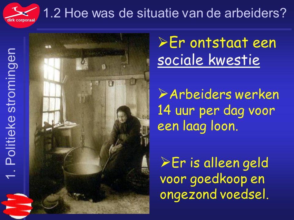 1.2 Hoe was de situatie van de arbeiders?  Er ontstaat een sociale kwestie  Arbeiders werken 14 uur per dag voor een laag loon.  Er is alleen geld