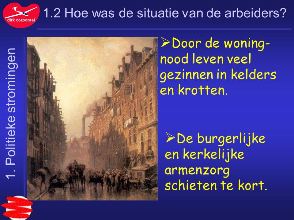 1.2 Hoe was de situatie van de arbeiders?  Door de woning- nood leven veel gezinnen in kelders en krotten.  De burgerlijke en kerkelijke armenzorg s