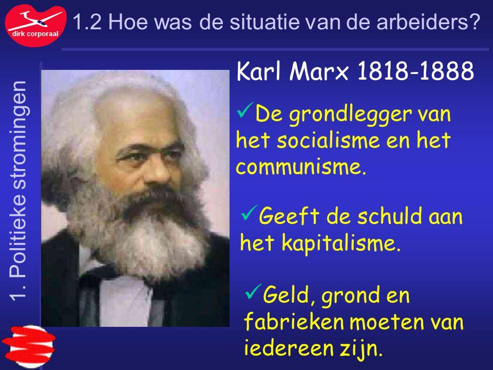 1.2 Hoe was de situatie van de arbeiders? Karl Marx 1818-1888 De grondlegger van het socialisme en het communisme. Geeft de schuld aan het kapitalisme