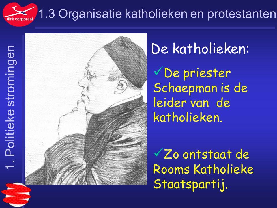 1.3 Organisatie katholieken en protestanten De katholieken: De priester Schaepman is de leider van de katholieken. Zo ontstaat de Rooms Katholieke Sta