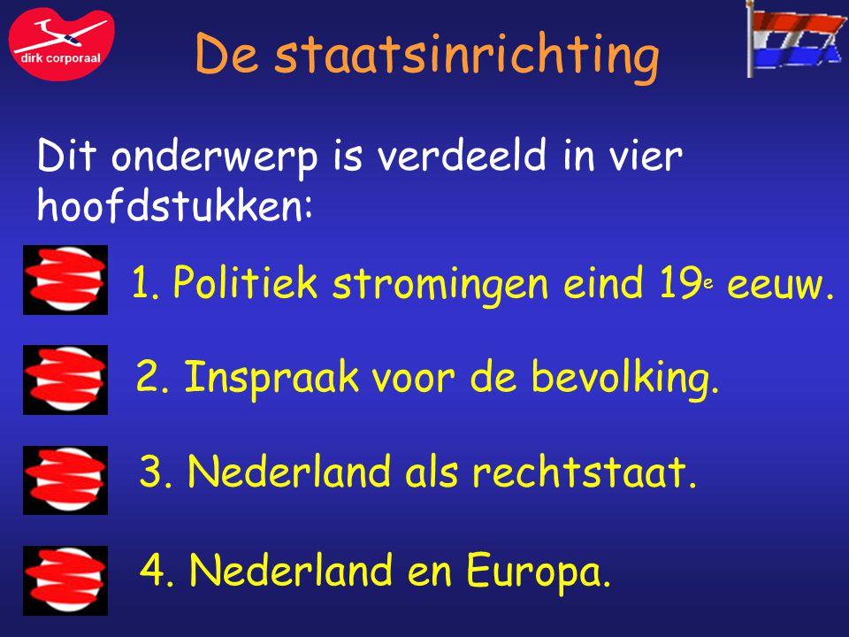 De staatsinrichting Dit onderwerp is verdeeld in vier hoofdstukken: 1. Politiek stromingen eind 19 e eeuw. 2. Inspraak voor de bevolking. 3. Nederland