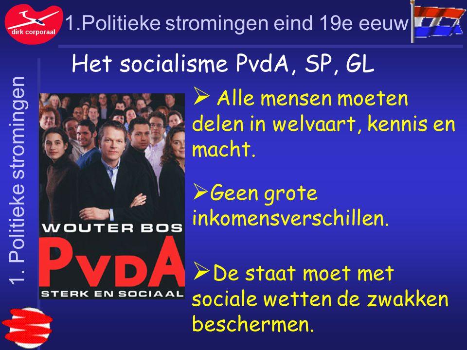 1.Politieke stromingen eind 19e eeuw Het socialisme PvdA, SP, GL  Alle mensen moeten delen in welvaart, kennis en macht.  Geen grote inkomensverschi