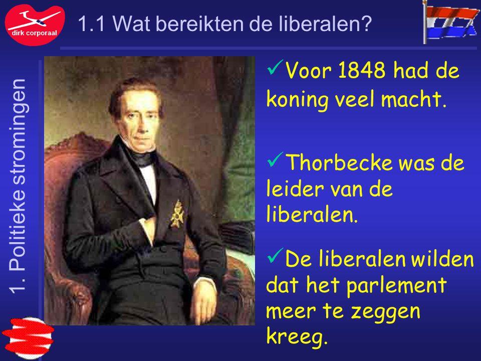 1.1 Wat bereikten de liberalen? Voor 1848 had de koning veel macht. Thorbecke was de leider van de liberalen. De liberalen wilden dat het parlement me