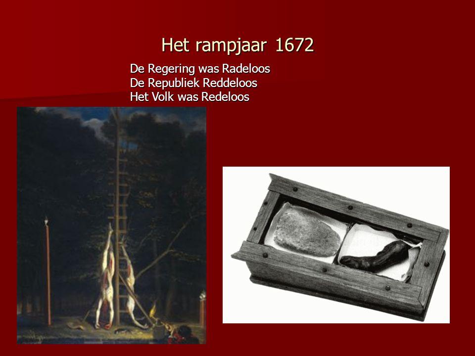 Het rampjaar 1672 De Regering was Radeloos De Republiek Reddeloos Het Volk was Redeloos
