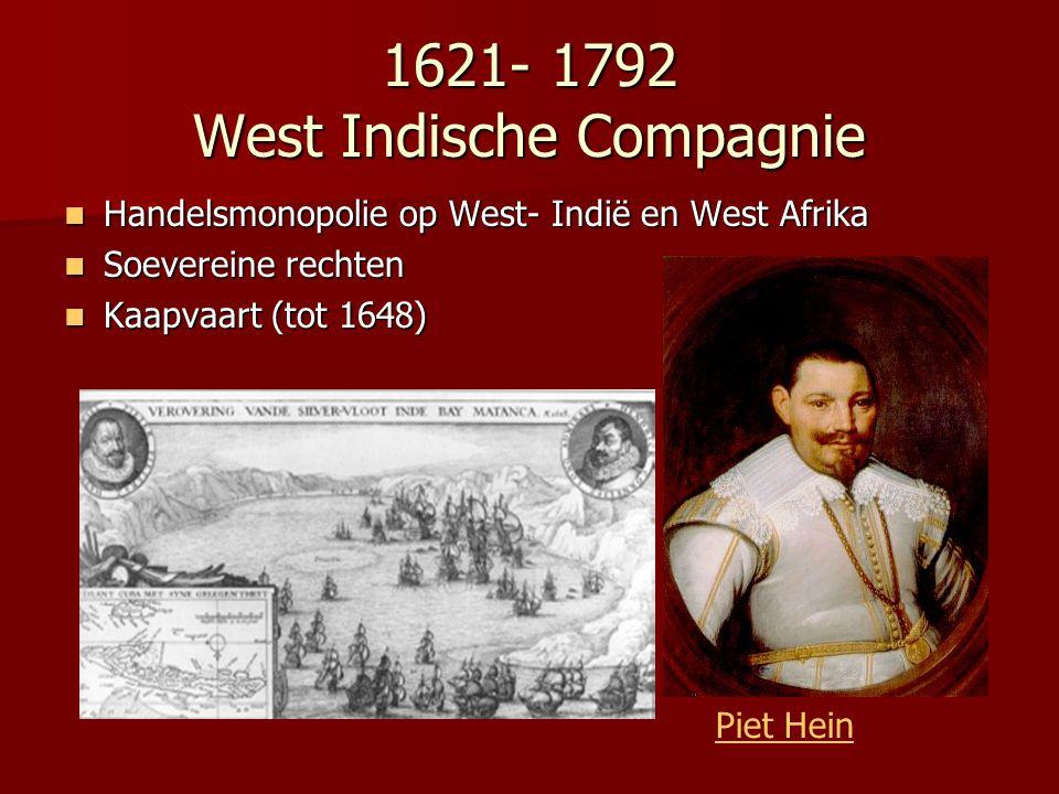 1621- 1792 West Indische Compagnie Handelsmonopolie op West- Indië en West Afrika Handelsmonopolie op West- Indië en West Afrika Soevereine rechten So