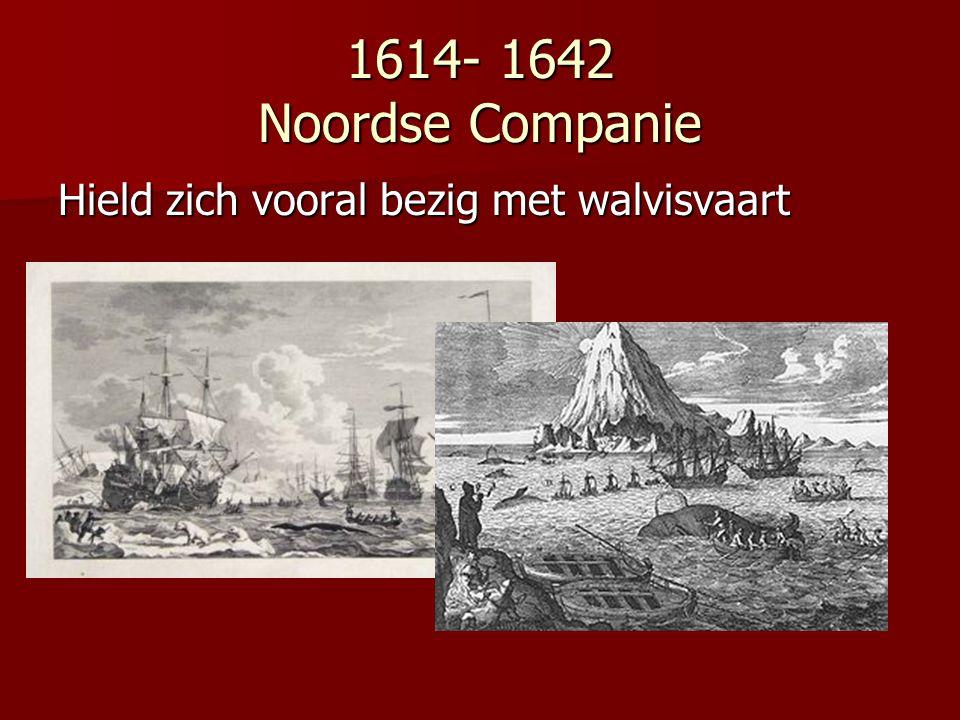 1614- 1642 Noordse Companie Hield zich vooral bezig met walvisvaart