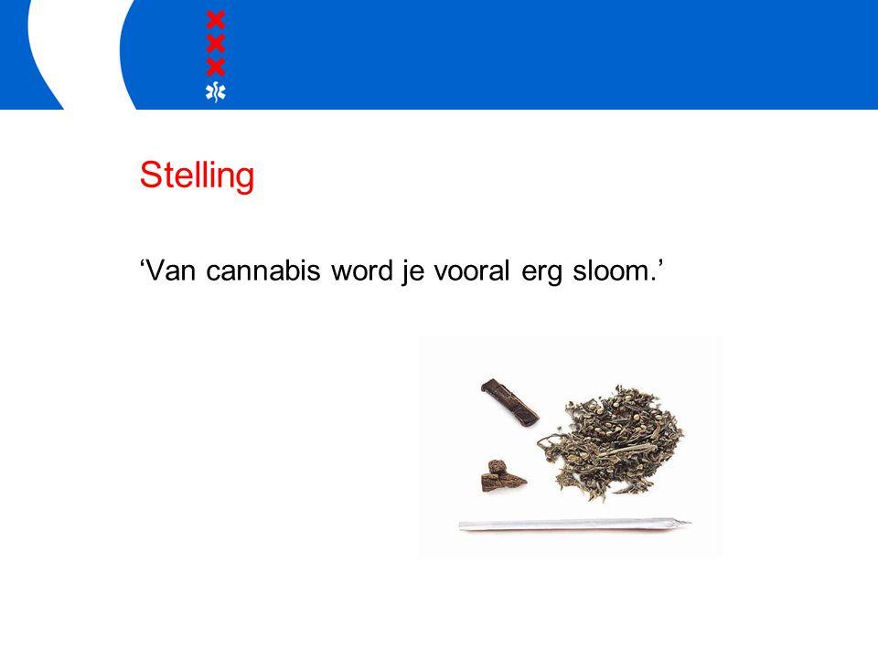 Stelling 'Van cannabis word je vooral erg sloom.'