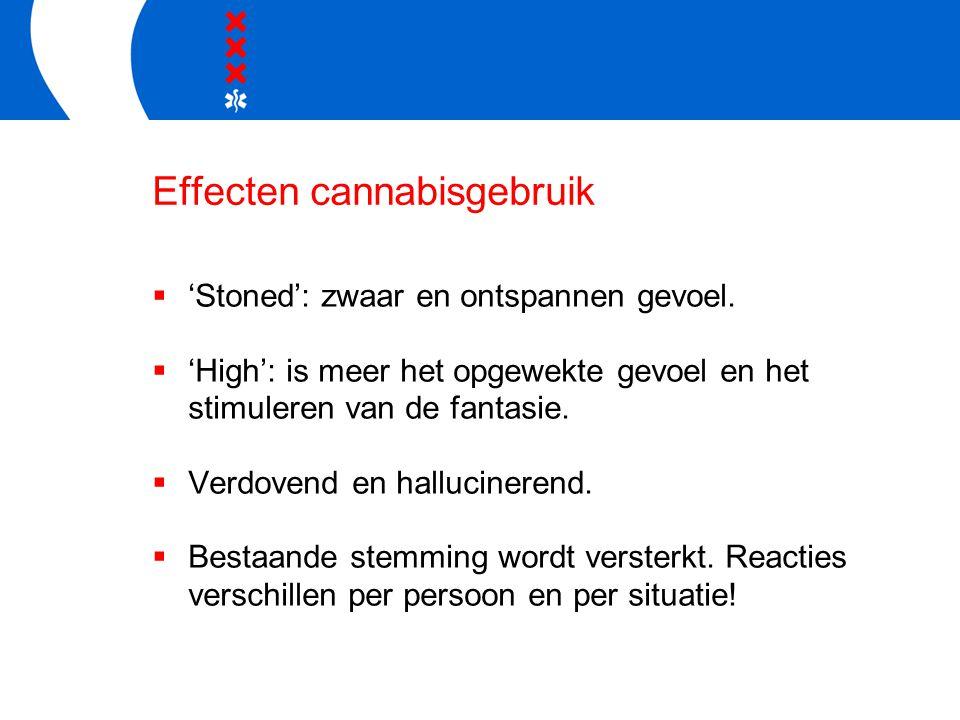 Effecten cannabisgebruik  'Stoned': zwaar en ontspannen gevoel.  'High': is meer het opgewekte gevoel en het stimuleren van de fantasie.  Verdovend