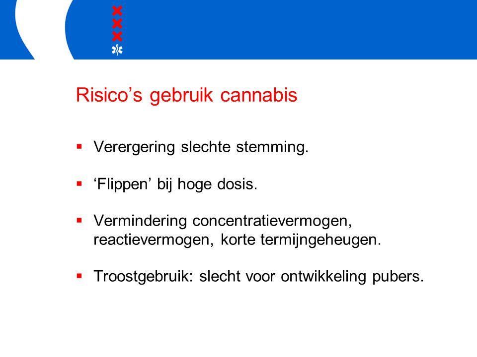 Risico's gebruik cannabis  Verergering slechte stemming.  'Flippen' bij hoge dosis.  Vermindering concentratievermogen, reactievermogen, korte term