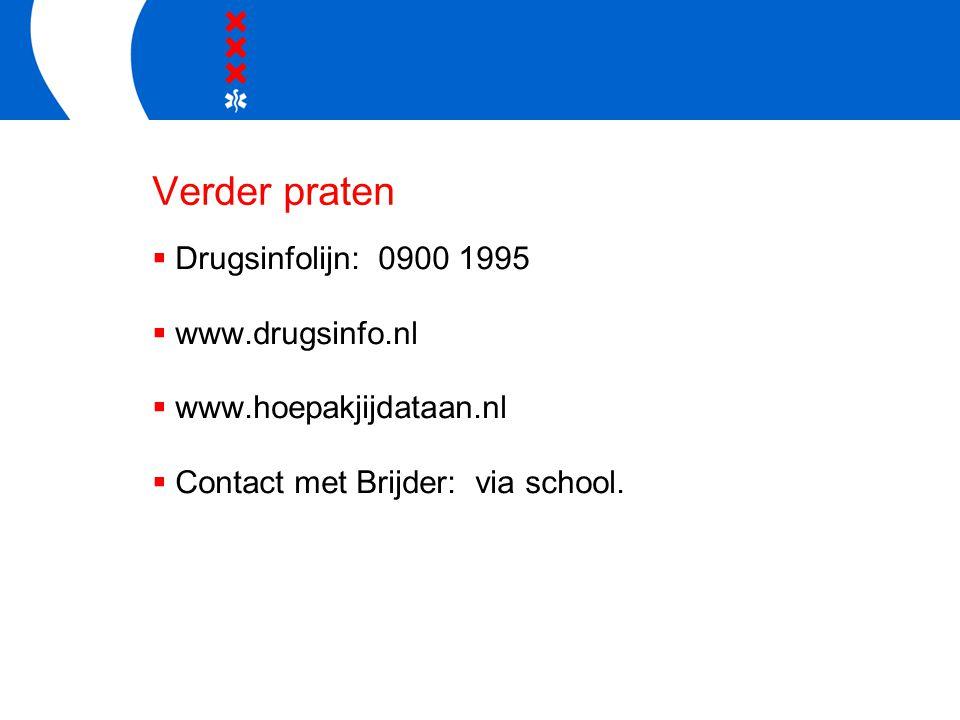 Verder praten  Drugsinfolijn: 0900 1995  www.drugsinfo.nl  www.hoepakjijdataan.nl  Contact met Brijder: via school.