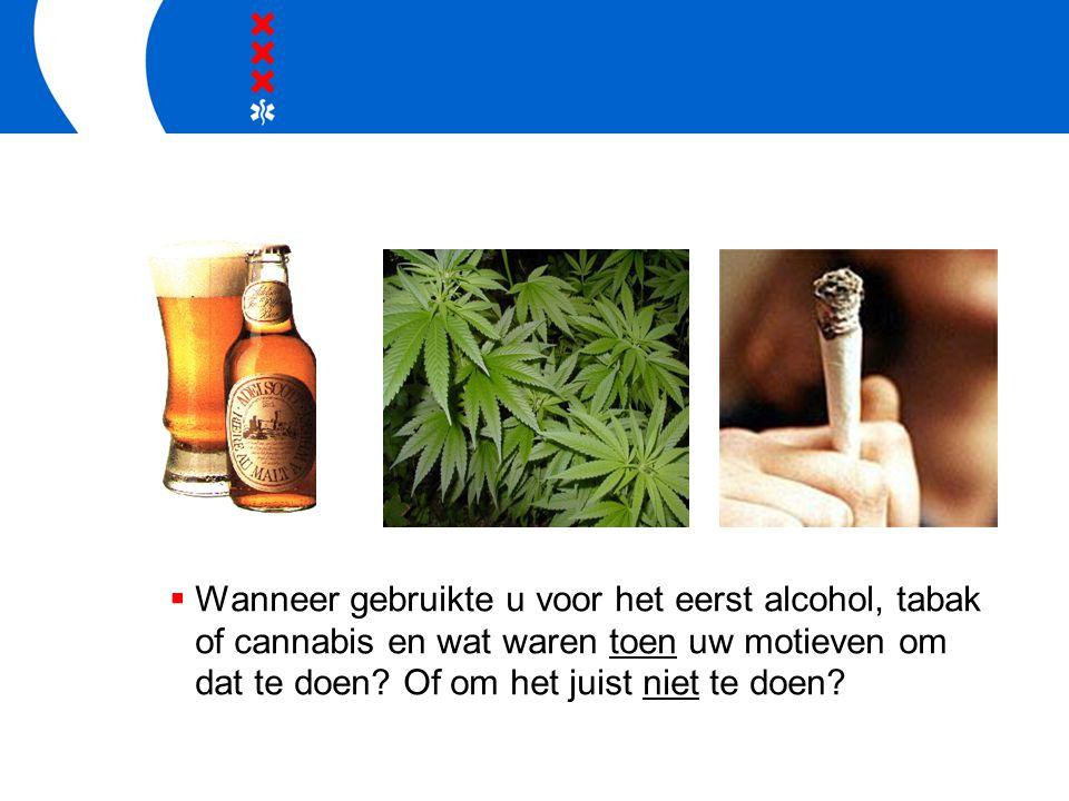  Wanneer gebruikte u voor het eerst alcohol, tabak of cannabis en wat waren toen uw motieven om dat te doen.