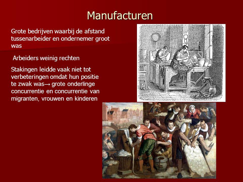 Manufacturen Grote bedrijven waarbij de afstand tussenarbeider en ondernemer groot was Arbeiders weinig rechten Stakingen leidde vaak niet tot verbete