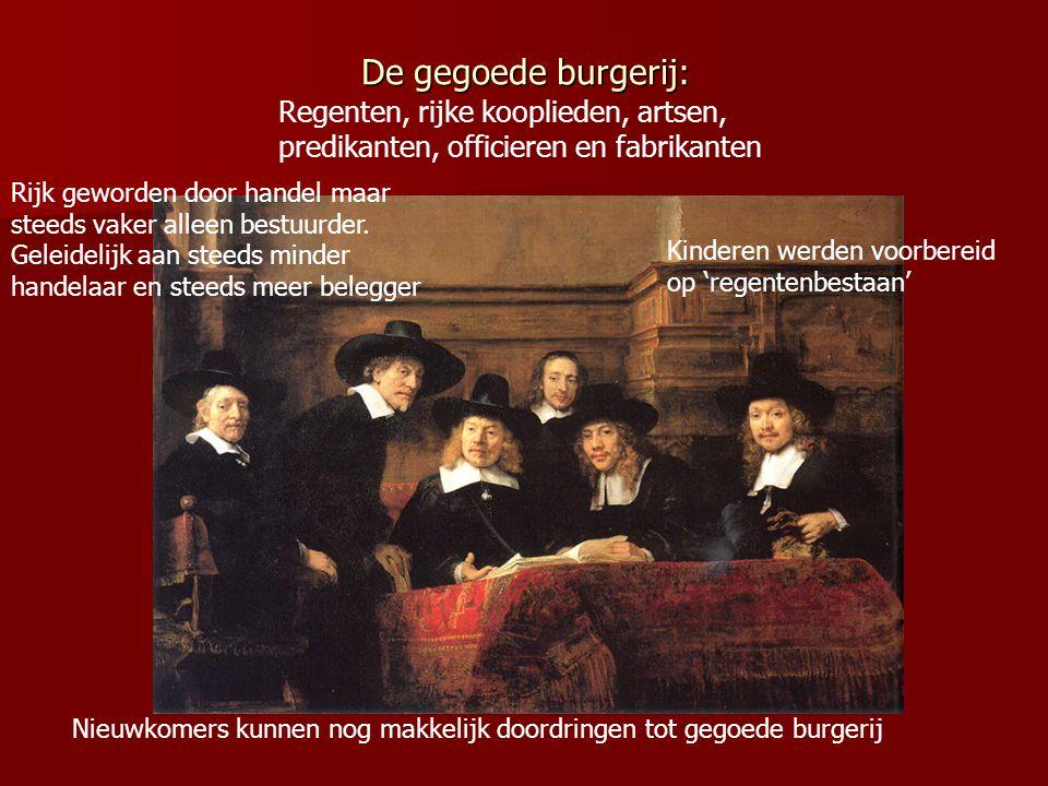 De gegoede burgerij: Regenten, rijke kooplieden, artsen, predikanten, officieren en fabrikanten Kinderen werden voorbereid op 'regentenbestaan' Nieuwk