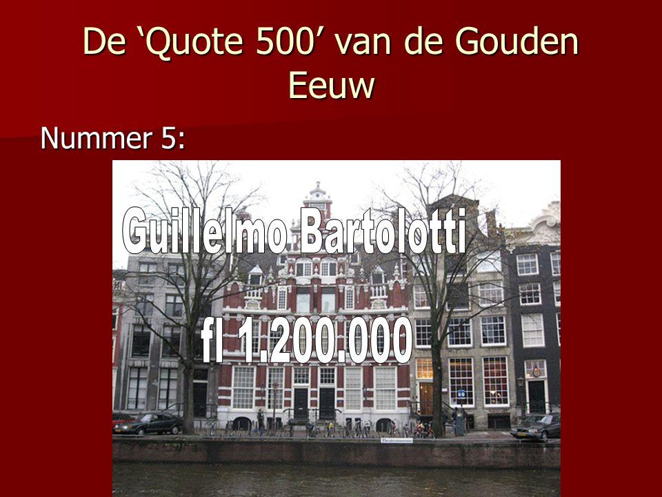 De 'Quote 500' van de Gouden Eeuw Nummer 5: