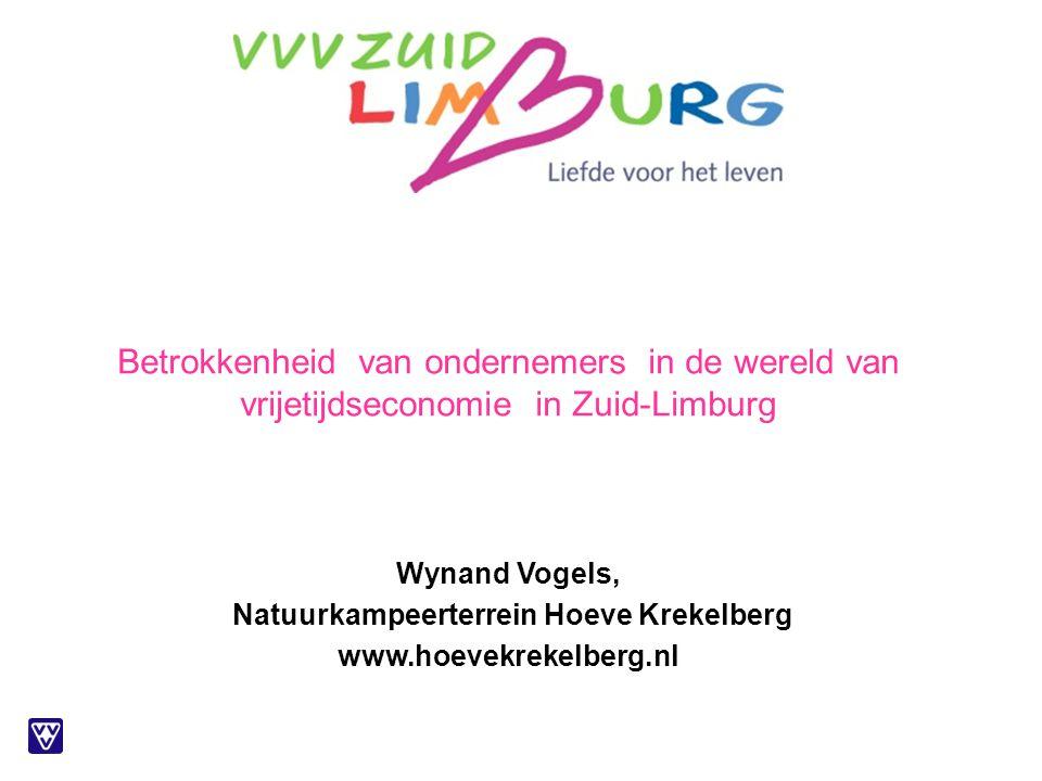 Betrokkenheid van ondernemers in de wereld van vrijetijdseconomie in Zuid-Limburg Wynand Vogels, Natuurkampeerterrein Hoeve Krekelberg www.hoevekrekelberg.nl