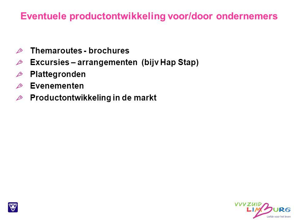 Eventuele productontwikkeling voor/door ondernemers Themaroutes - brochures Excursies – arrangementen (bijv Hap Stap) Plattegronden Evenementen Productontwikkeling in de markt