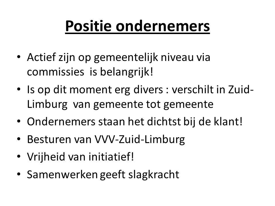 Positie ondernemers Actief zijn op gemeentelijk niveau via commissies is belangrijk! Is op dit moment erg divers : verschilt in Zuid- Limburg van geme