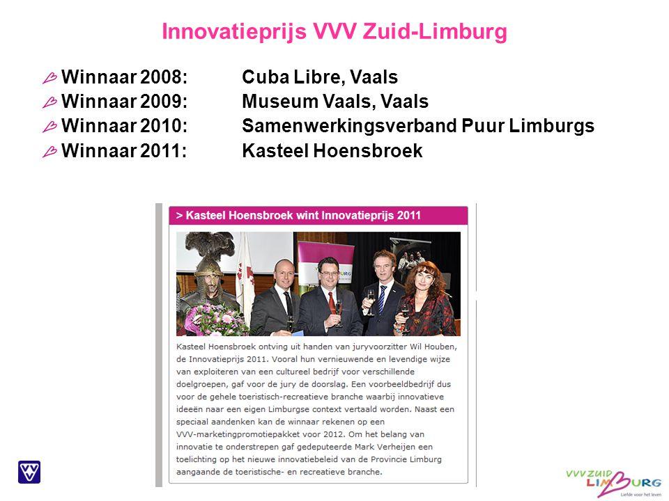 Innovatieprijs VVV Zuid-Limburg Winnaar 2008: Cuba Libre, Vaals Winnaar 2009: Museum Vaals, Vaals Winnaar 2010: Samenwerkingsverband Puur Limburgs Winnaar 2011:Kasteel Hoensbroek