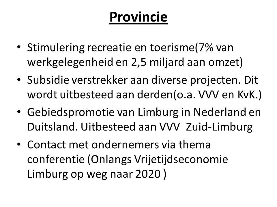 Provincie Stimulering recreatie en toerisme(7% van werkgelegenheid en 2,5 miljard aan omzet) Subsidie verstrekker aan diverse projecten. Dit wordt uit