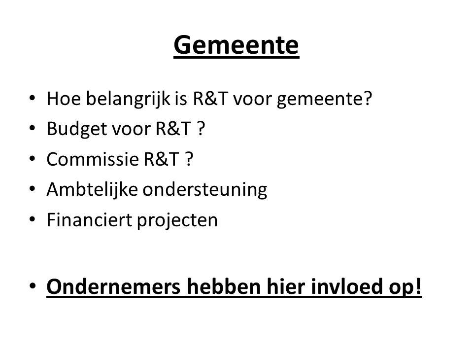 Gemeente Hoe belangrijk is R&T voor gemeente? Budget voor R&T ? Commissie R&T ? Ambtelijke ondersteuning Financiert projecten Ondernemers hebben hier