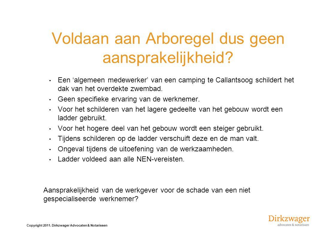 Copyright 2011.Dirkzwager Advocaten & Notarissen Voldaan aan Arboregel dus geen aansprakelijkheid.
