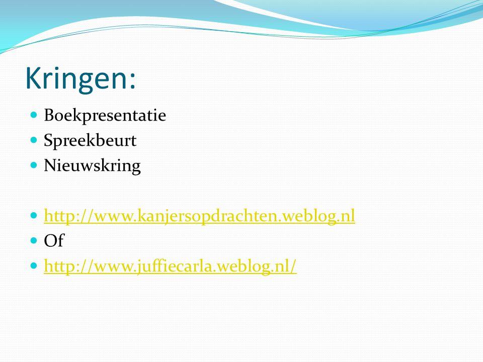 Kringen: Boekpresentatie Spreekbeurt Nieuwskring http://www.kanjersopdrachten.weblog.nl Of http://www.juffiecarla.weblog.nl/