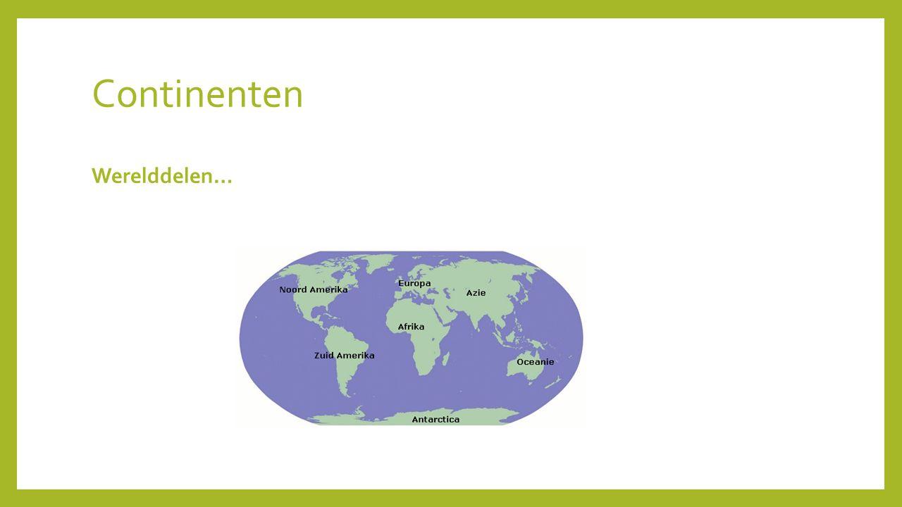 Continenten Werelddelen…