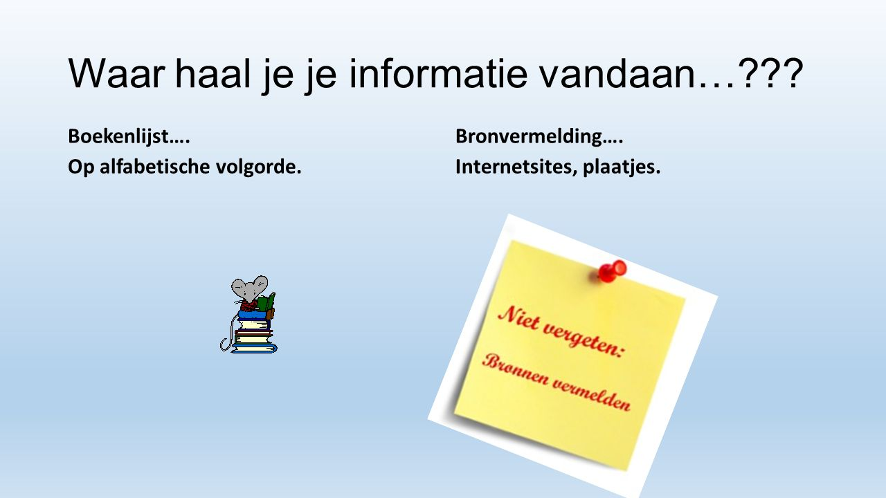 Literatuurbronnen Informatie die je uit een ander boek hebt gehaald……