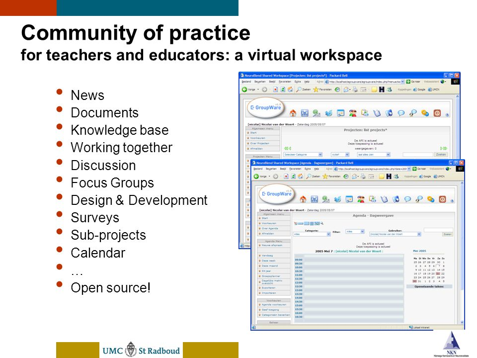 nEUroBlend Presentation, den Bosch, sep 30, 2005 Community of practice for teachers and educators: a virtual workspace News Documents Knowledge base W