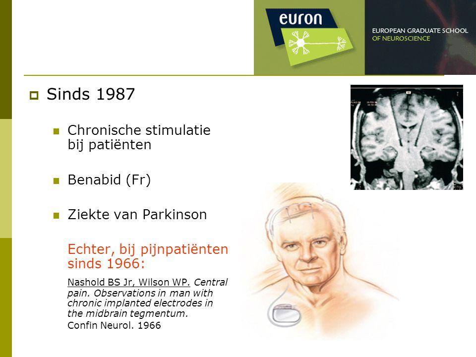  Sinds 1987 Chronische stimulatie bij patiënten Benabid (Fr) Ziekte van Parkinson Echter, bij pijnpatiënten sinds 1966: Nashold BS Jr, Wilson WP. Cen