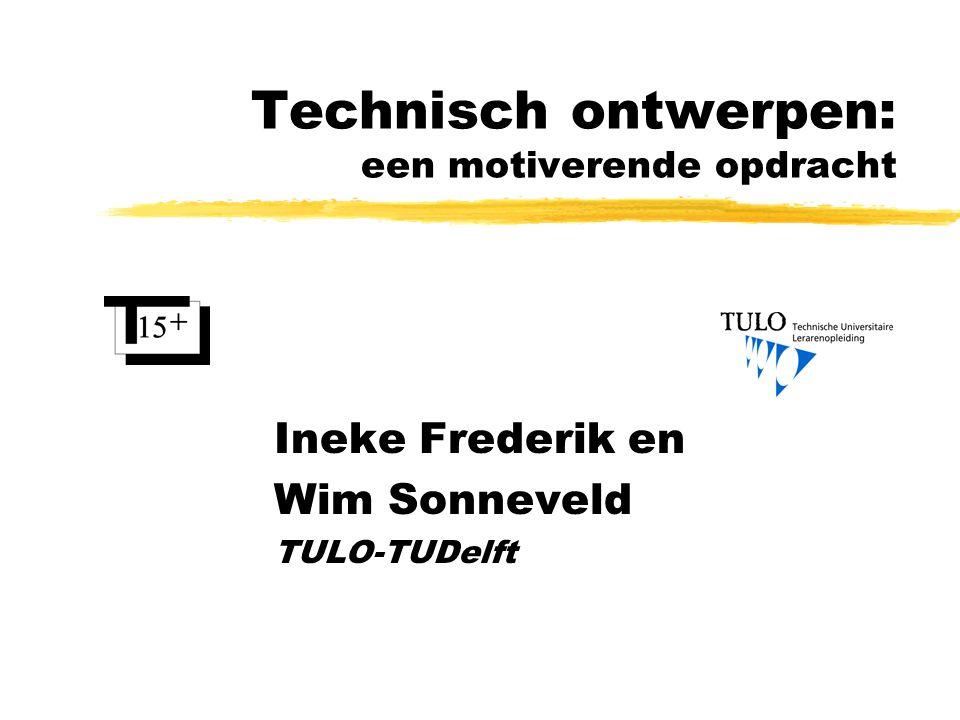 Technisch ontwerpen: een motiverende opdracht Ineke Frederik en Wim Sonneveld TULO-TUDelft