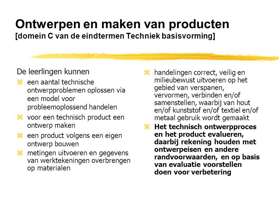 Ontwerpen en maken van producten [domein C van de eindtermen Techniek basisvorming] De leerlingen kunnen zeen aantal technische ontwerpproblemen oplos