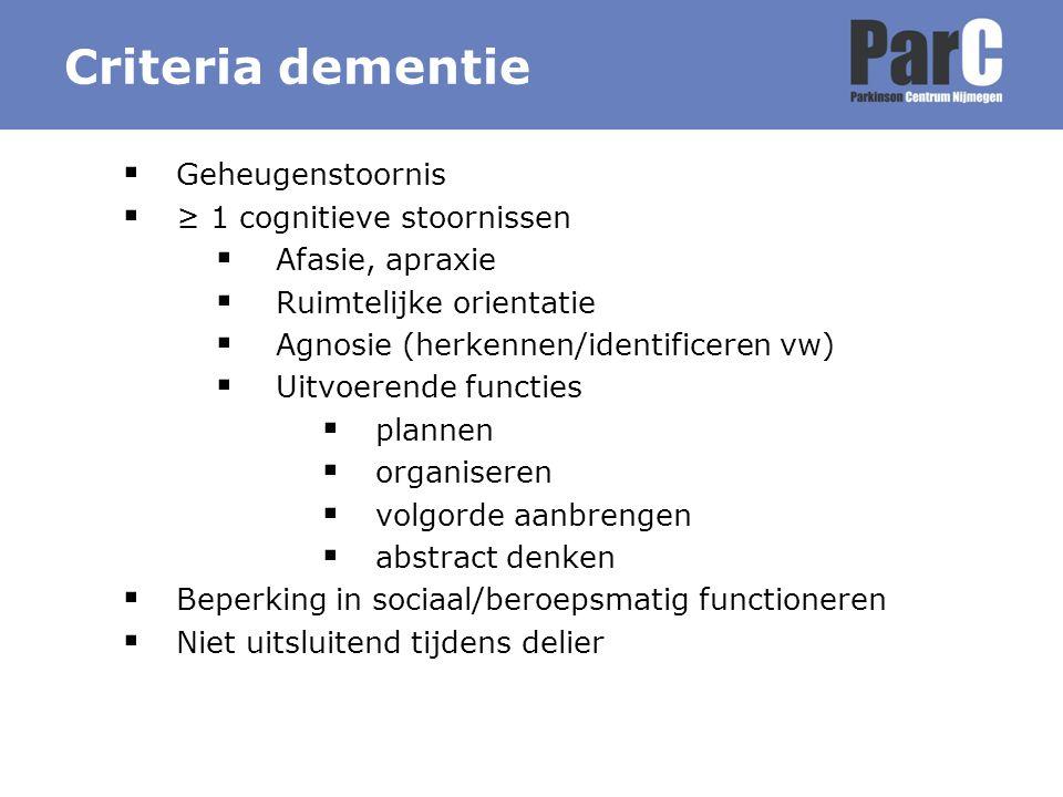  Geheugenstoornis  ≥ 1 cognitieve stoornissen  Afasie, apraxie  Ruimtelijke orientatie  Agnosie (herkennen/identificeren vw)  Uitvoerende functi