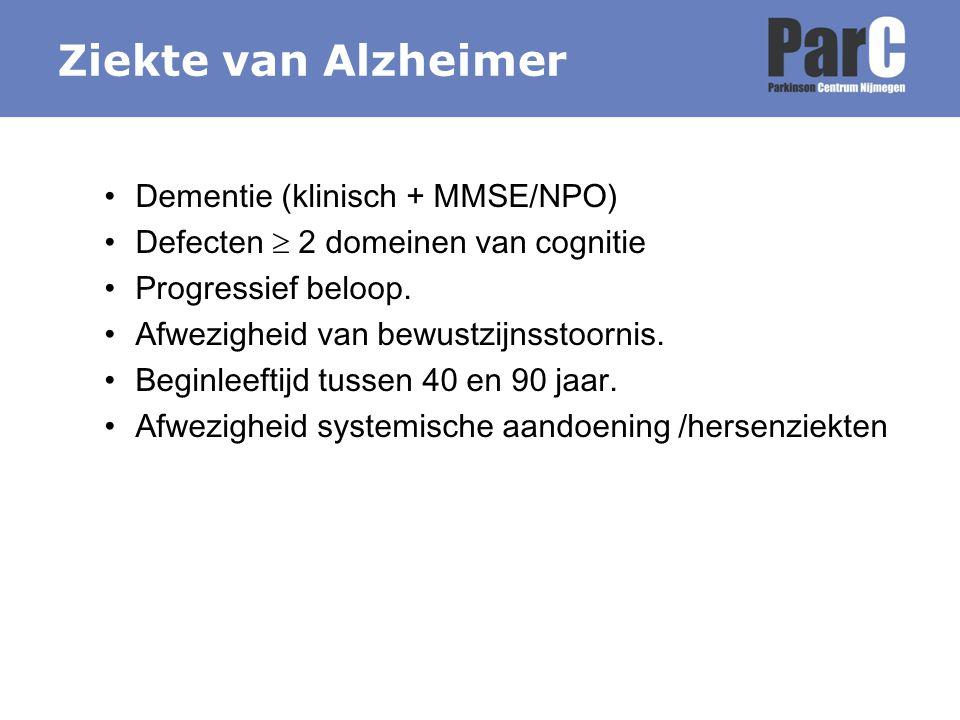 Dementie (klinisch + MMSE/NPO) Defecten  2 domeinen van cognitie Progressief beloop. Afwezigheid van bewustzijnsstoornis. Beginleeftijd tussen 40 en