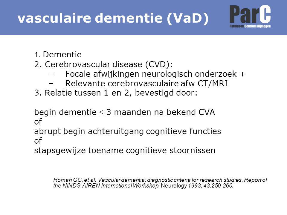 1. Dementie 2. Cerebrovascular disease (CVD): –Focale afwijkingen neurologisch onderzoek + –Relevante cerebrovasculaire afw CT/MRI 3. R elatie tussen