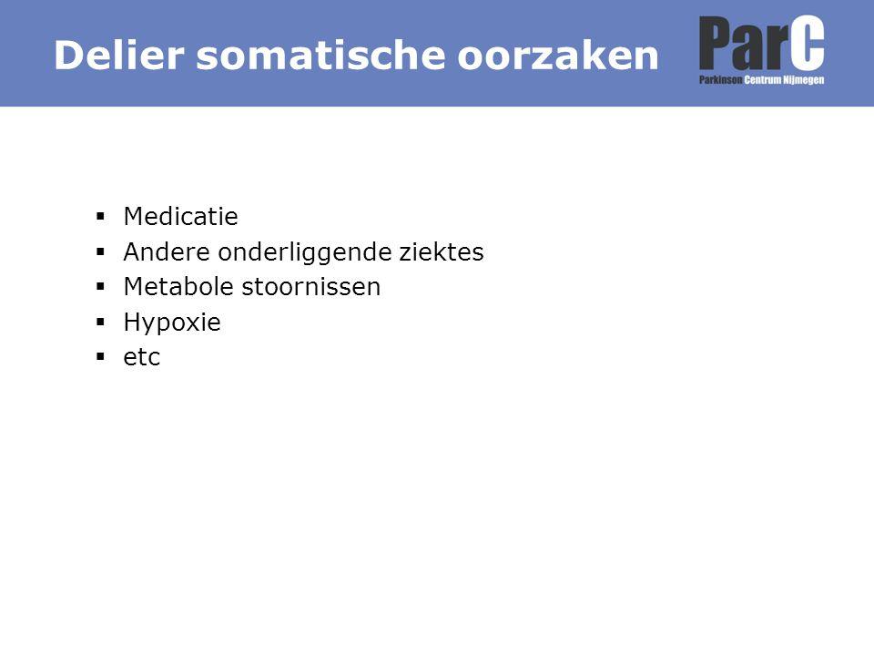  Medicatie  Andere onderliggende ziektes  Metabole stoornissen  Hypoxie  etc Delier somatische oorzaken
