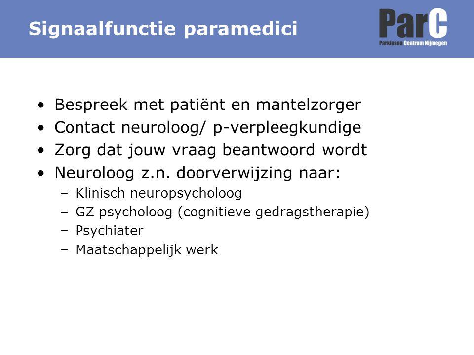 Signaalfunctie paramedici Bespreek met patiënt en mantelzorger Contact neuroloog/ p-verpleegkundige Zorg dat jouw vraag beantwoord wordt Neuroloog z.n