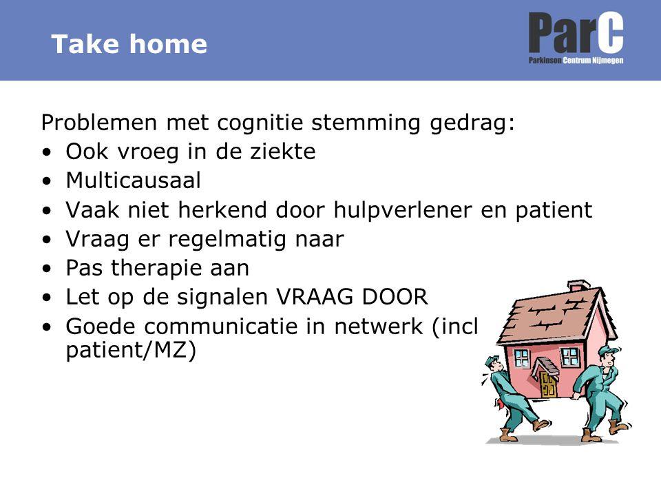 Take home Problemen met cognitie stemming gedrag: Ook vroeg in de ziekte Multicausaal Vaak niet herkend door hulpverlener en patient Vraag er regelmat