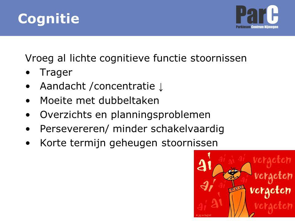 Cognitie Vroeg al lichte cognitieve functie stoornissen Trager Aandacht /concentratie ↓ Moeite met dubbeltaken Overzichts en planningsproblemen Persev