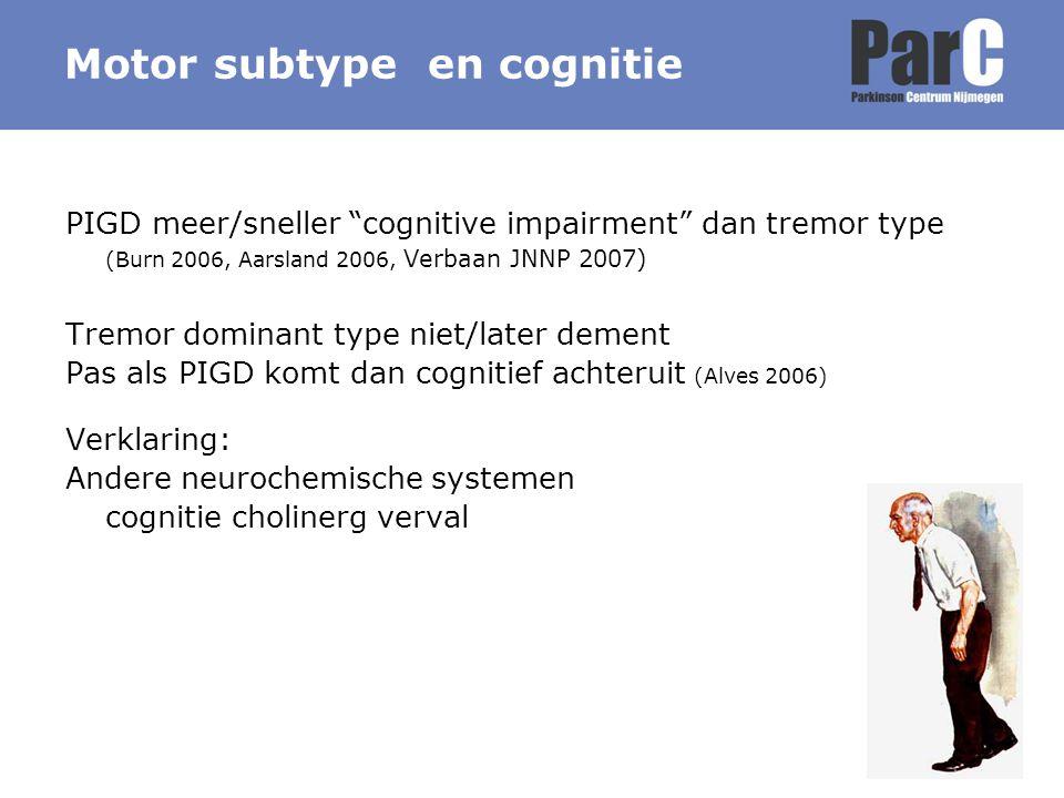 """Motor subtype en cognitie PIGD meer/sneller """"cognitive impairment"""" dan tremor type (Burn 2006, Aarsland 2006, Verbaan JNNP 2007) Tremor dominant type"""