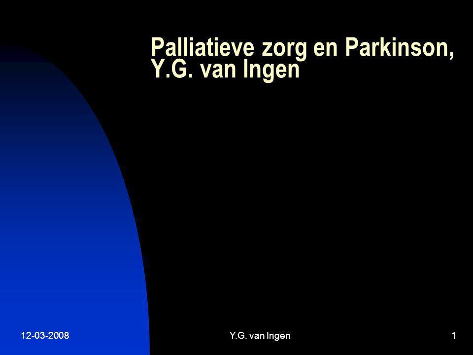 12-03-2008Y.G. van Ingen1 Palliatieve zorg en Parkinson, Y.G. van Ingen