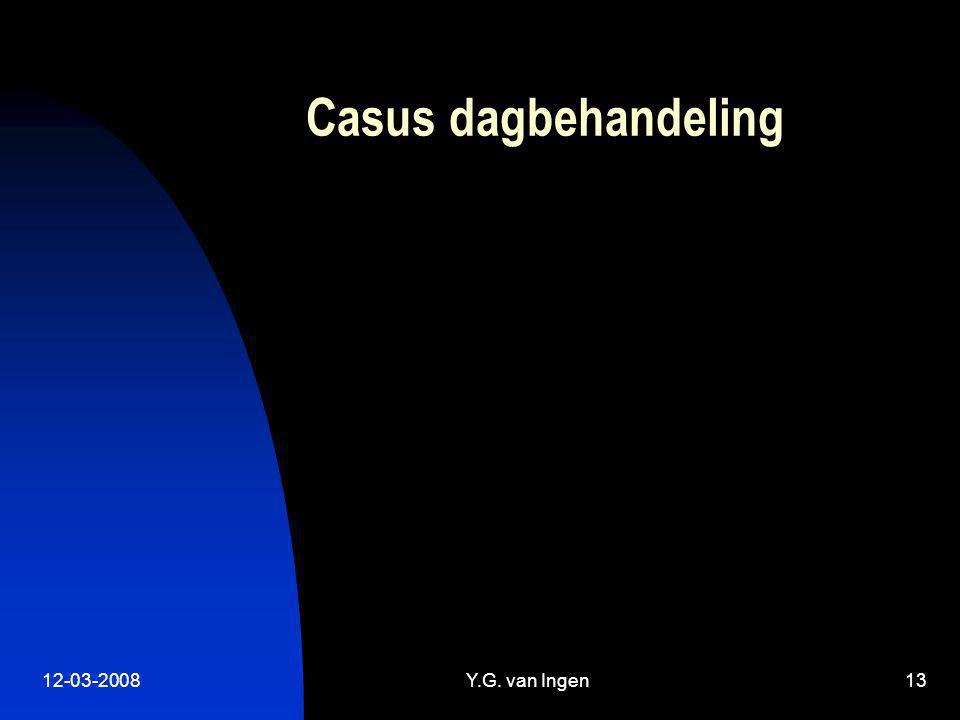 12-03-2008Y.G. van Ingen13 Casus dagbehandeling